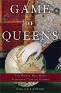 Discounted copies of Game of Queens: The Women Who Made Sixteenth-Century Europe