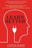 Discounted copies of Learn Better: Mastering the Skills for Success in Life, Business, and School, or, How to Become an Expert in Just About Anything by Ulrich Boser