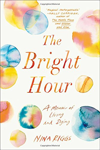 Discounted copies of The Bright Hour: A Memoir of Living and Dying by Nina Riggs