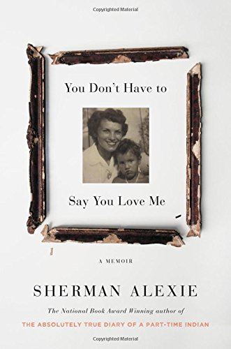 Discounted copies of You Don't Have to Say You Love Me: A Memoir by Sherman Alexie