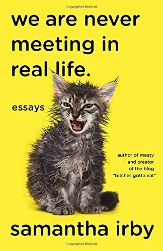 Discounted copies of We Are Never Meeting in Real Life.: Essays by Samantha Irby