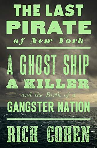 Discounted copies of The Last Pirate of New York: A Ghost Ship, a Killer, and the Birth of a Gangster Nation by Rich Cohen