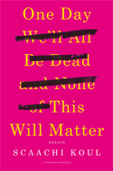 Discounted copies of One Day We'll All Be Dead and None of This Will Matter: Essays by Scaachi Koul