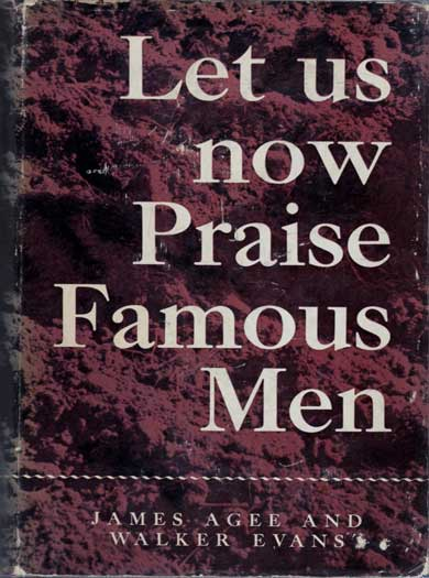 Let us Now Praise Famous Men by James Agee & Walker Evans