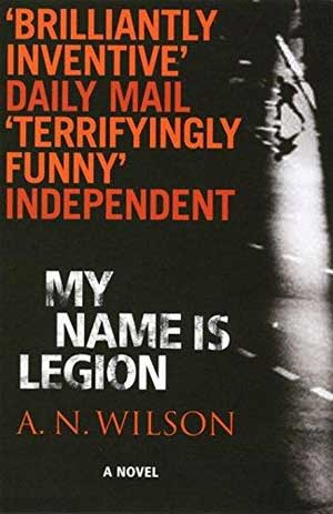 My Name is Legion by A.N. Wilson