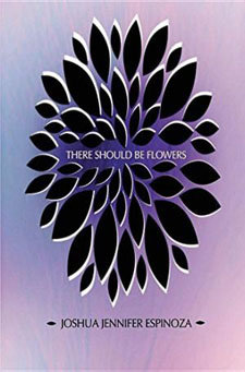 There Should be Flowers by Joshua Jennifer Espinoza
