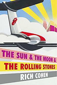 The Sun, The Moon & The Rolling Stones by Rich Cohen