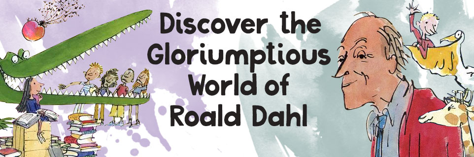 Discover the Gloriumptious World of Roald Dahl