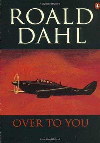 Over to You: Ten Stories of Flyers and Flying by Roald Dahl