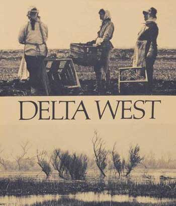 Delta West: The Land and People of the Sacramento-San Joaquin Delta by Roger Minick