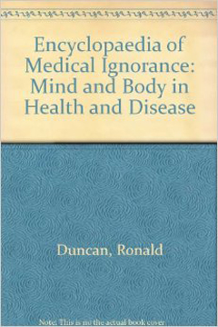 Encyclopaedia of Medical Ignorance by Ronald Duncan and M. Weston-Smith