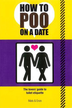 How to Poo on a Date: The Lover's Guide to Toilet Etiquette by Mats & Enzo