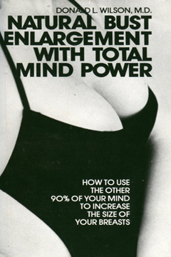 Natural Bust Enlargement with Total Mind Power by Donald L. Wilson