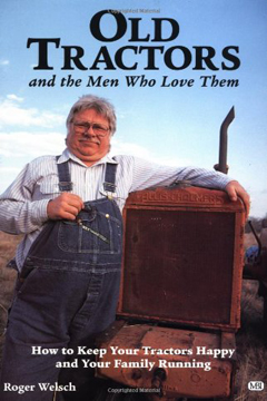 Old Tractors and the Men Who Love Them by Roger Welsch