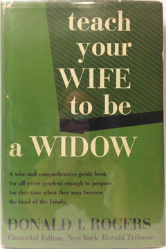 Teach Your Wife to be a Widow by Donald I. Rogers