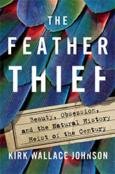 The Feather Thief by Ottessa Moshfegh by Kirk Wallace Johnson