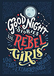 Good Night Stories for Rebel Girls by Elena Favilli & Francesca Cavallo