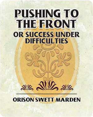 Pushing to the Front Or Success Under Difficulties by Orison Swett Marden