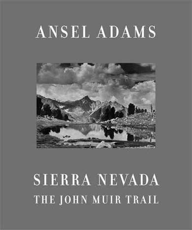 Sierra Nevada: The John Muir Trail by Ansel Adams