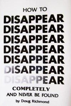 How to Disappear Completely and Never Be Found by Doug Richmond