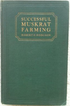Successful Muskrat Farming by Robert G. Hodgson