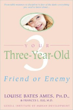 Your Three-Year-Old: Friend or Enemy by Louise Bates Ames