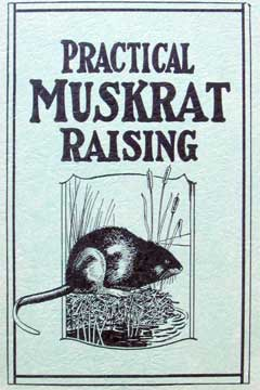 Practical Muskrat Raising by E.J. Dailey
