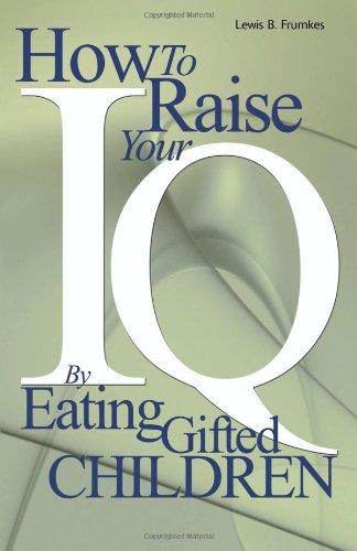 How to Raise Your I.Q. by Eathing Gifted Children