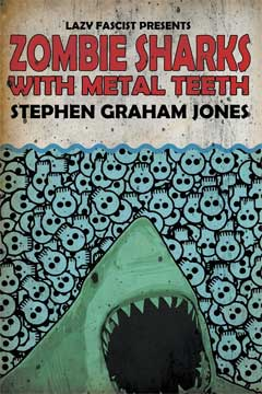 Zombie Sharks with Metal Teeth by Stephen Graham Jones