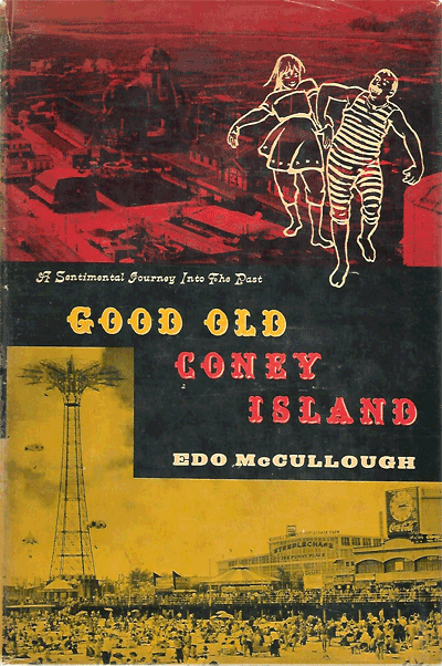Good Old Coney Island: A Sentimental Journey into the Past by Edo McCullough