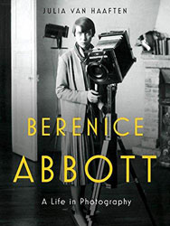 erenice Abbott: A Life in Photography by Julia Van Haaften